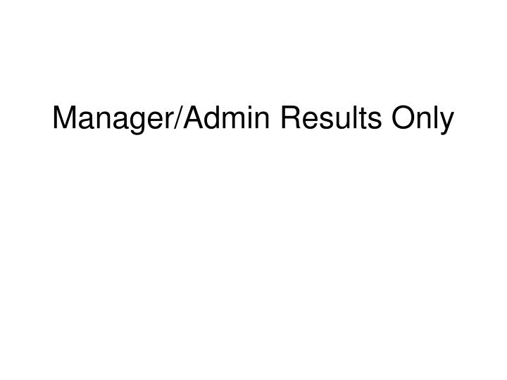 Manager/Admin Results Only