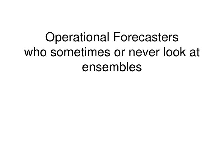 Operational Forecasters