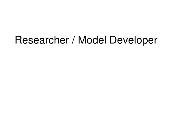 Researcher / Model Developer
