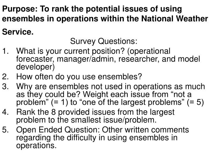 Purpose: To rank the potential issues of using ensembles in operations within the National Weather Service.