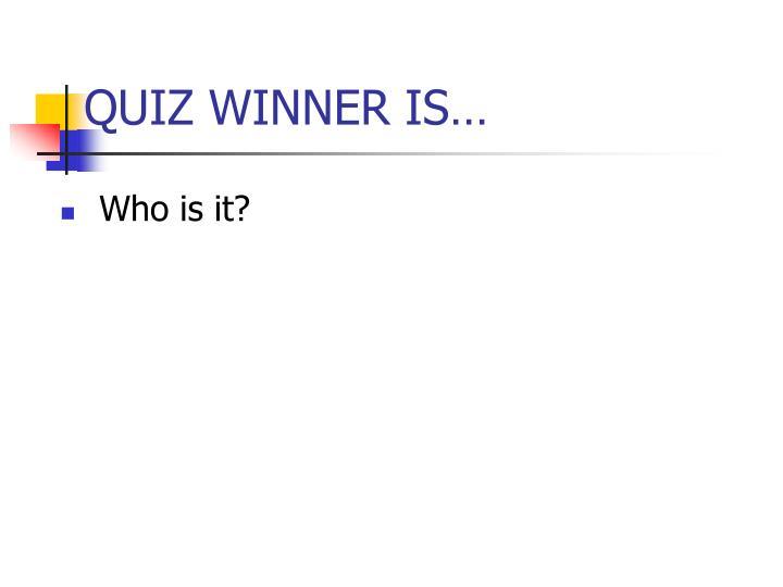 QUIZ WINNER IS…