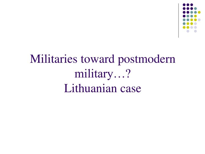 Militaries toward postmodern military…?