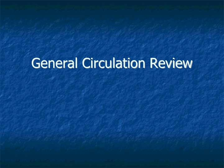 General Circulation Review