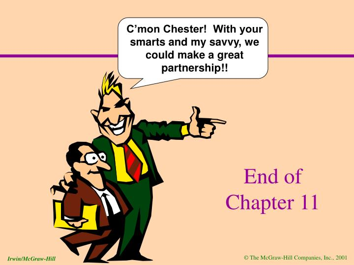 C'mon Chester!  With your smarts and my savvy, we could make a great partnership!!