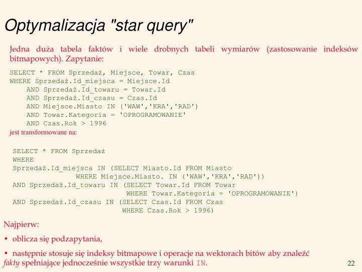 Jedna duża tabela faktów i wiele drobnych tabeli wymiarów (zastosowanie indeksów  bitmapowych).