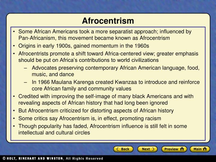 Some African Americans took a more separatist approach; influenced by Pan-Africanism, this movement became known as Afrocentrism