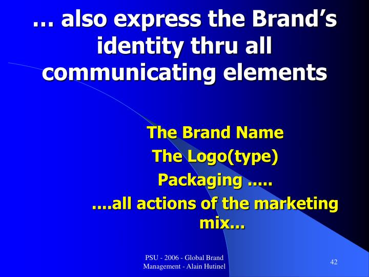 … also express the Brand's identity thru all communicating elements