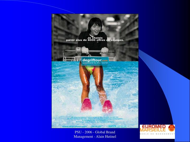 PSU - 2006 - Global Brand Management - Alain Hutinel