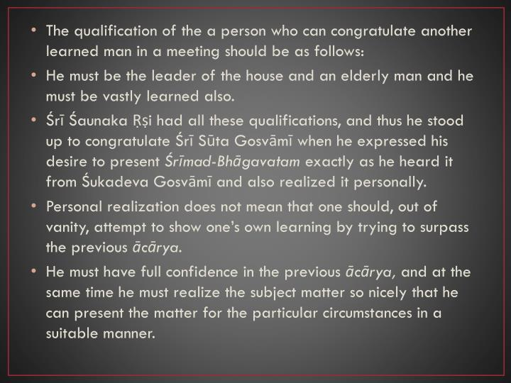 The qualification of the a person who can congratulate another learned man in a meeting should be as...