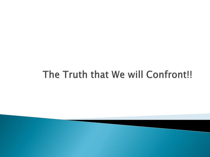 The Truth that We will Confront!!