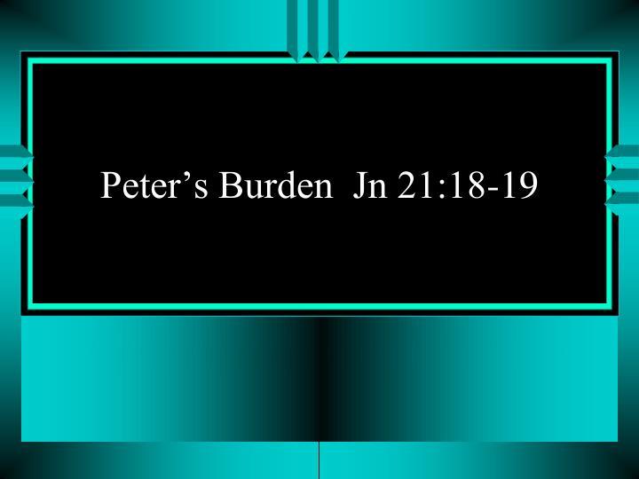 Peter's Burden  Jn 21:18-19