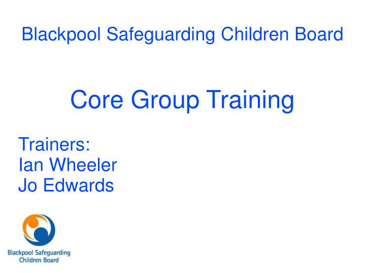 Core group training trainers ian wheeler jo edwards