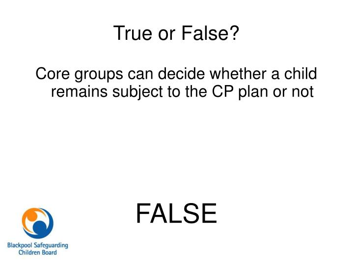 Core groups can decide whether a child remains subject to the CP plan or not