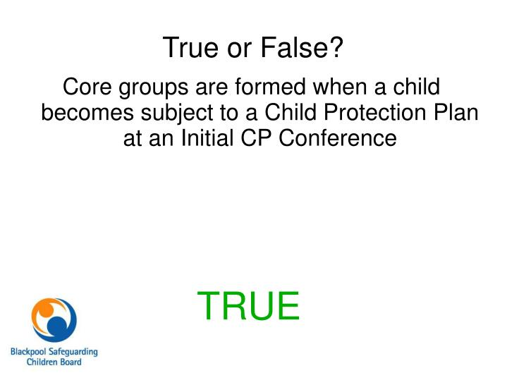 Core groups are formed when a child becomes subject to a Child Protection Plan at an Initial CP Conference
