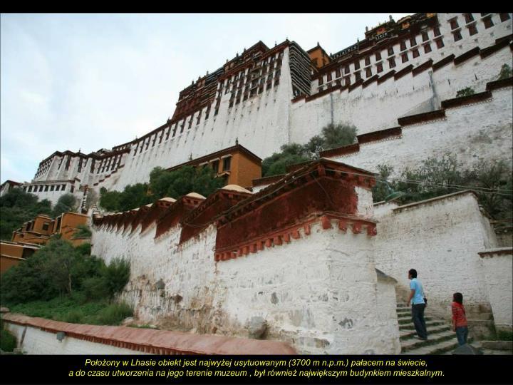 Położony w Lhasie obiekt jest najwyżej usytuowanym (3700 m n.p.m.) pałacem na świecie,