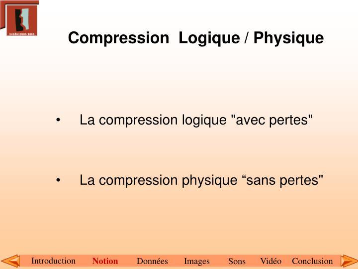 Compression  Logique / Physique