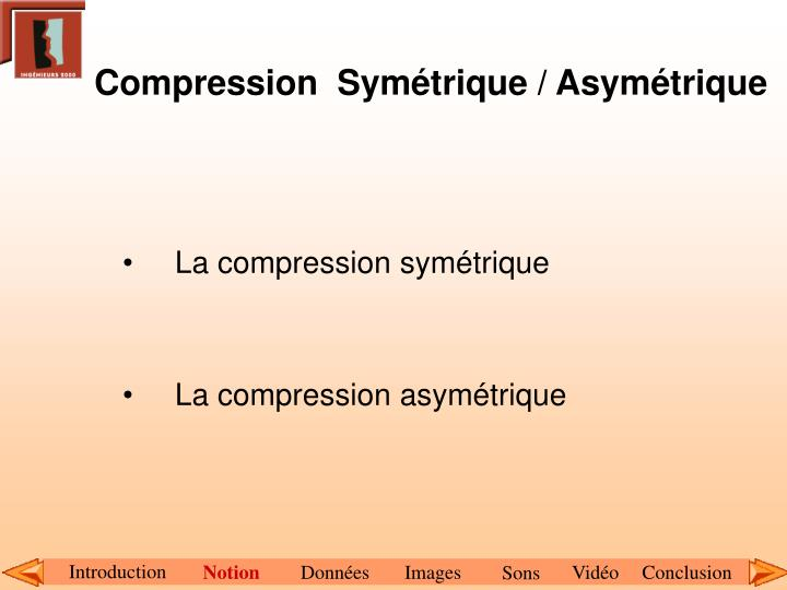 Compression  Symétrique / Asymétrique