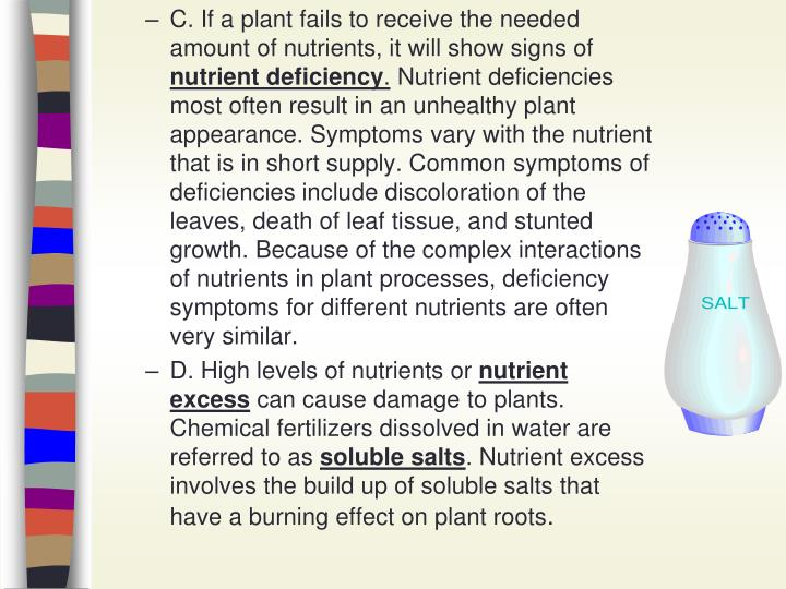 C. If a plant fails to receive the needed amount of nutrients, it will show signs of