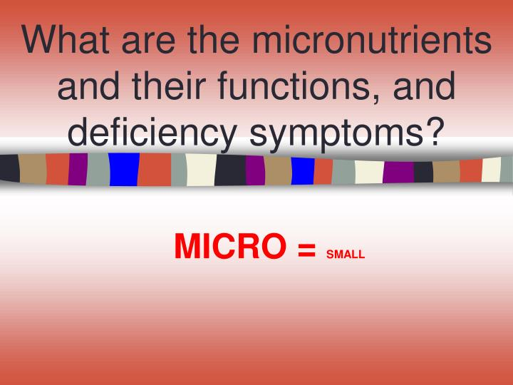 What are the micronutrients and their functions, and deficiency symptoms?