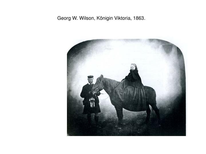 Georg W. Wilson, Königin Viktoria, 1863.