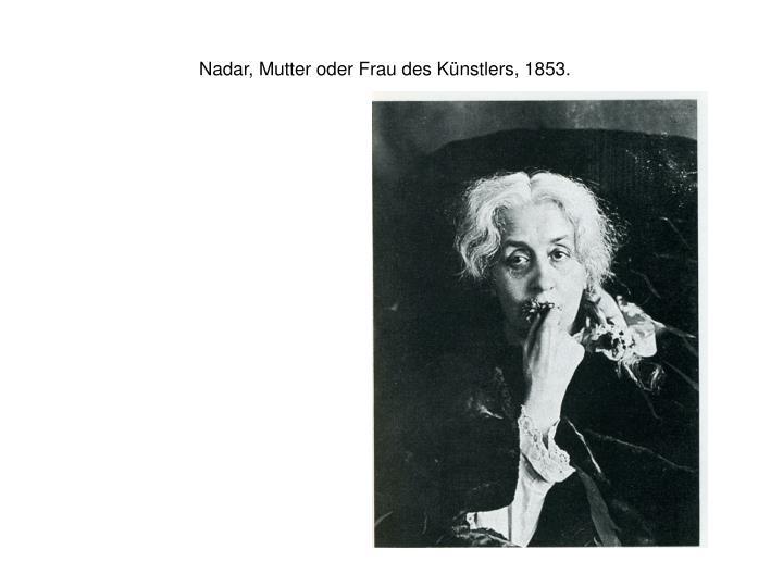 Nadar, Mutter oder Frau des Künstlers, 1853.