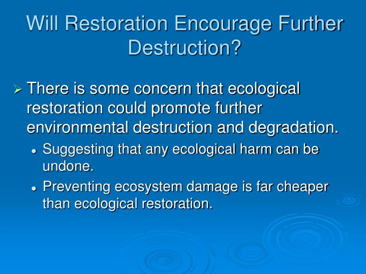 Will Restoration Encourage Further Destruction?