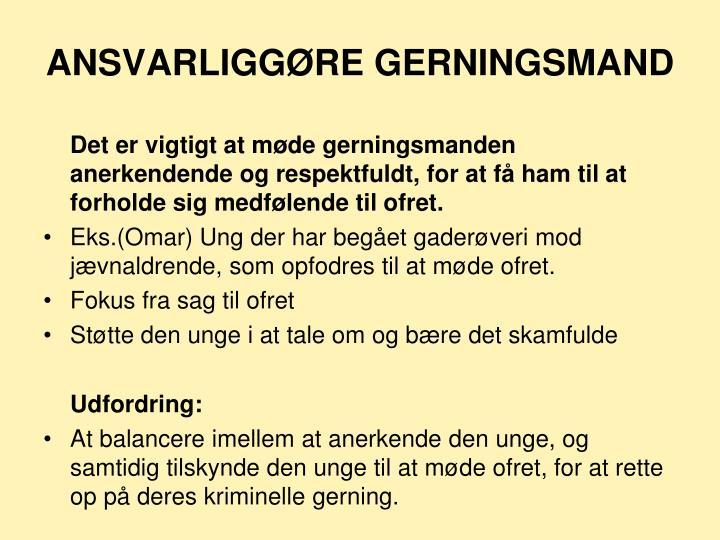 ANSVARLIGGØRE GERNINGSMAND