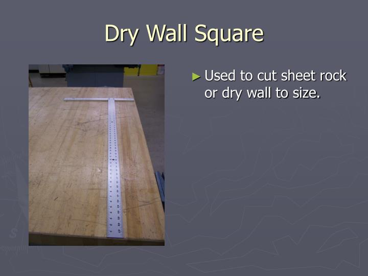 Dry Wall Square