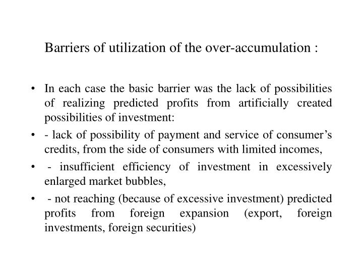 Barriers of utilization of the over-accumulation :