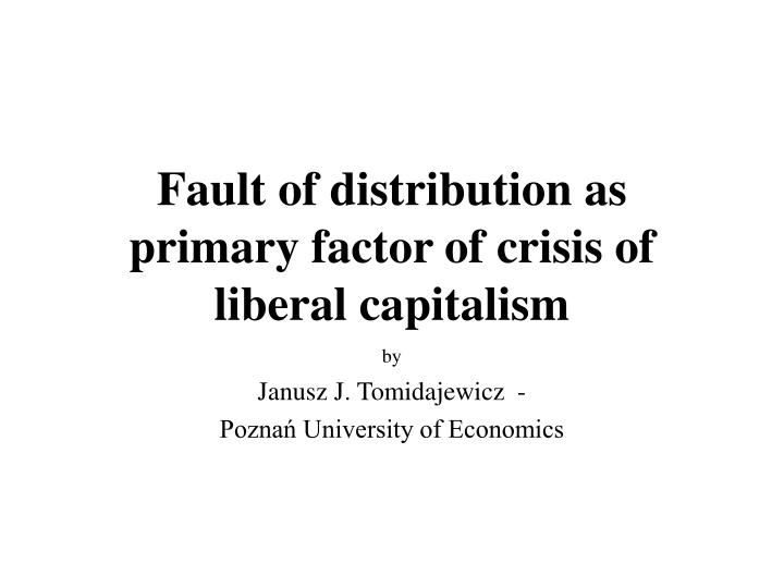 Fault of distribution as primary factor of crisis of liberal capitalism