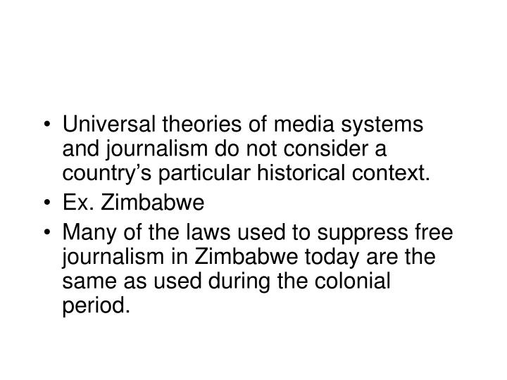 Universal theories of media systems and journalism do not consider a country's particular historical context.