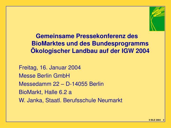 Gemeinsame Pressekonferenz des BioMarktes und des Bundesprogramms Ökologischer Landbau auf der IGW 2004