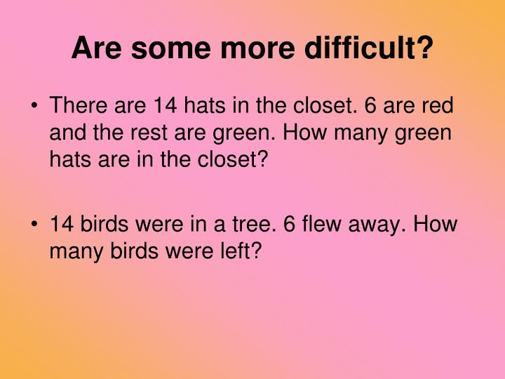 Are some more difficult?