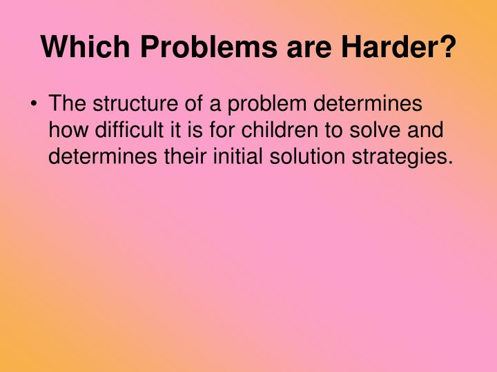 Which Problems are Harder?
