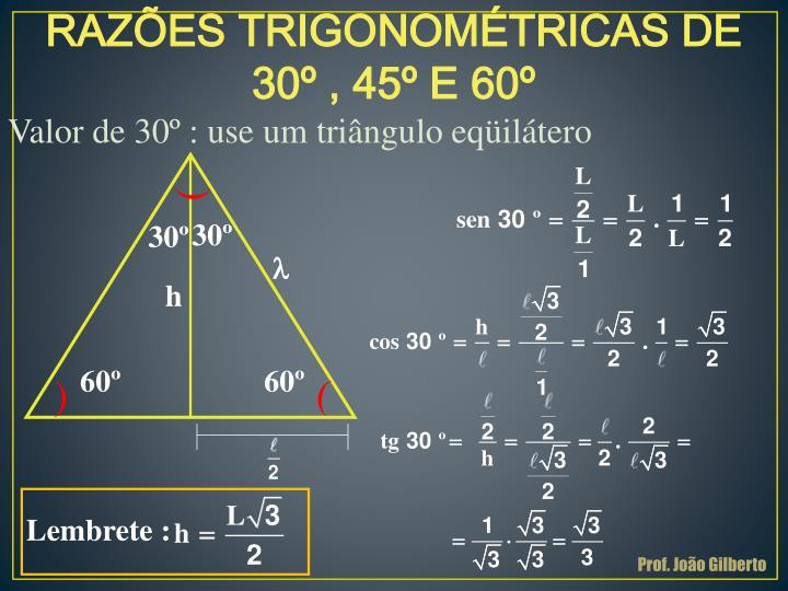 RAZÕES TRIGONOMÉTRICAS DE 30º , 45º E 60º