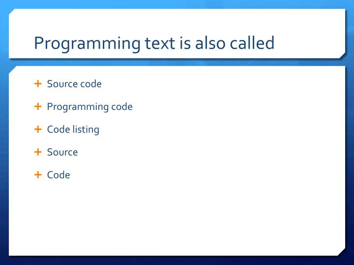 Programming text is also called