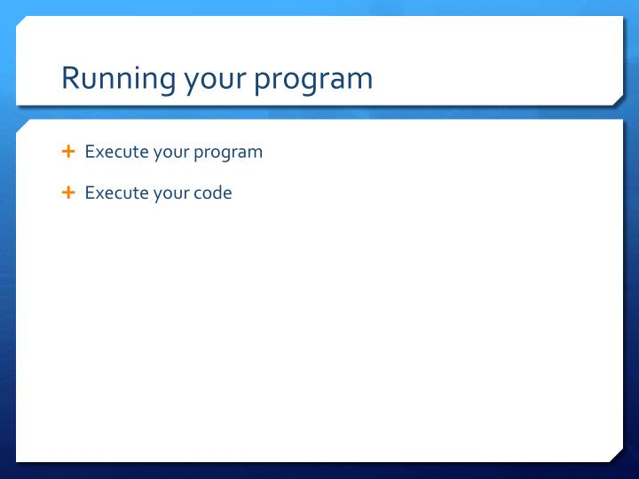 Running your program