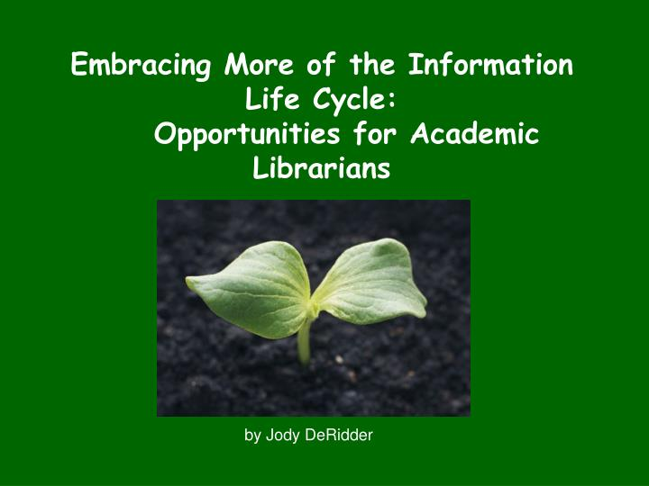 Embracing more of the information life cycle opportunities for academic librarians