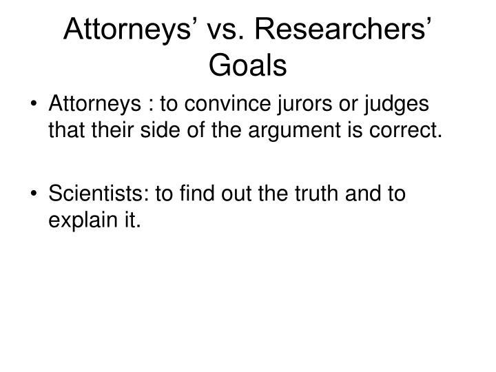 Attorneys' vs. Researchers' Goals
