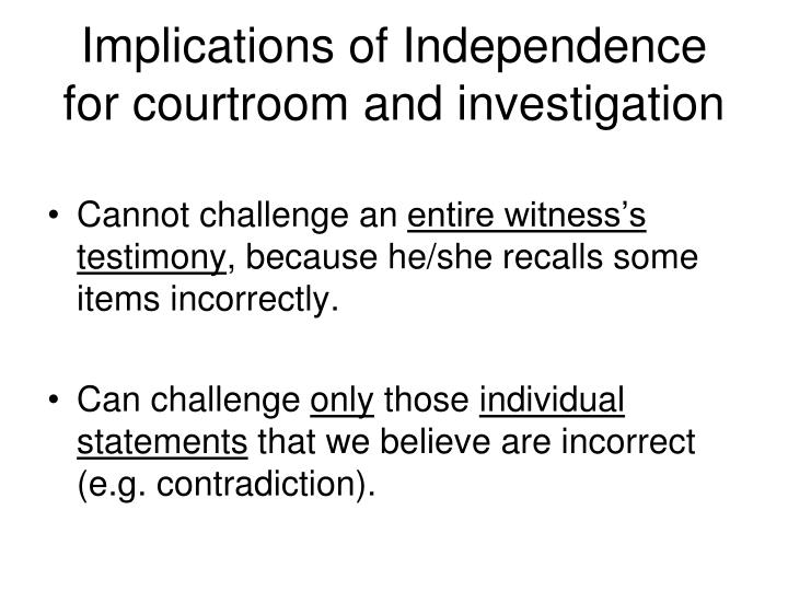 Implications of Independence for courtroom and investigation