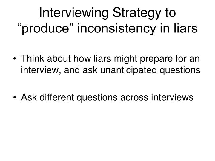 "Interviewing Strategy to ""produce"" inconsistency in liars"