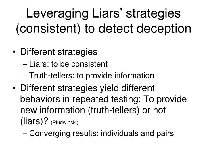 Leveraging Liars' strategies (consistent) to detect deception