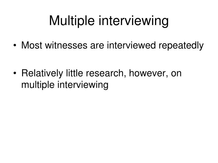 Multiple interviewing