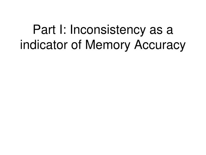 Part I: Inconsistency as a indicator of Memory Accuracy