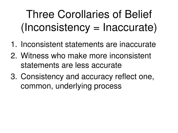 Three Corollaries of Belief (Inconsistency = Inaccurate)