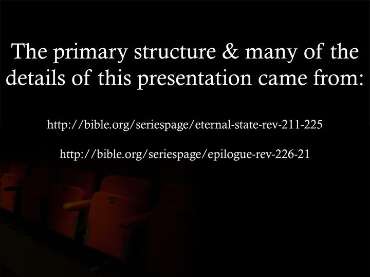 The primary structure & many of the details of this presentation came from: