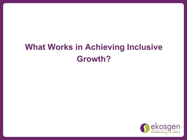 What Works in Achieving Inclusive Growth?