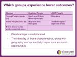 which groups experience lower outcomes