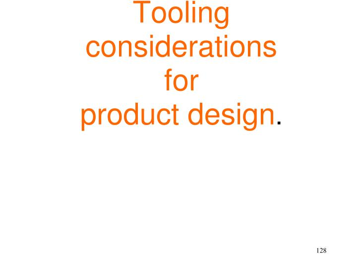 Tooling considerations for
