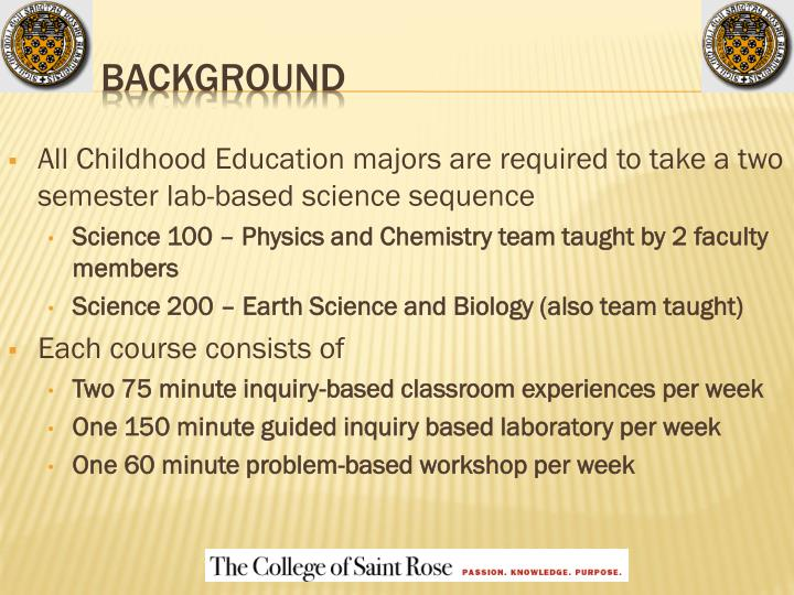 All Childhood Education majors are required to take a two semester lab-based science sequence
